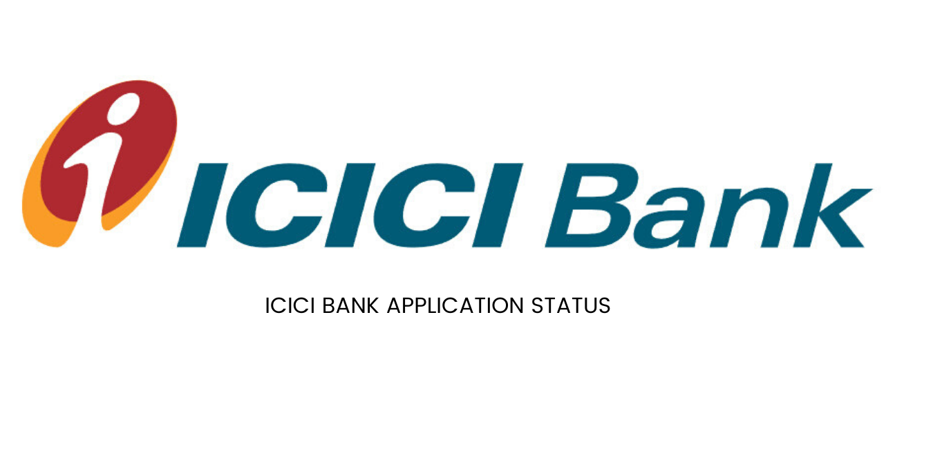 ICICI APPLICATION STATUS